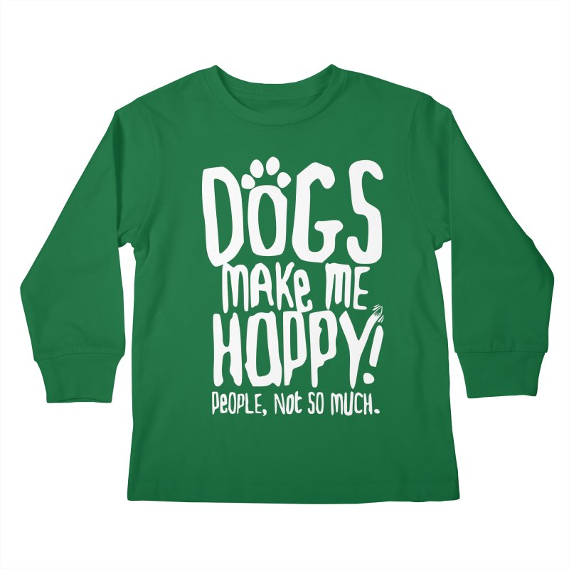 Dogs Make Me Happy Kids Longsleeve T-Shirt by march1studios's Artist Shop