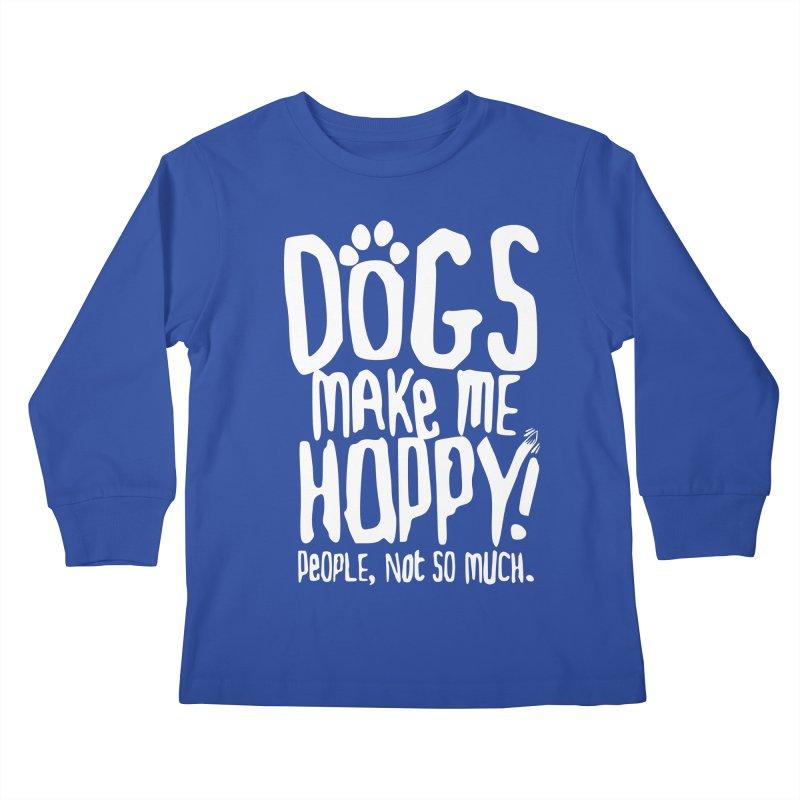 Dogs Make Me Happy Kids Longsleeve T-Shirt by march1studios's Artist Shop