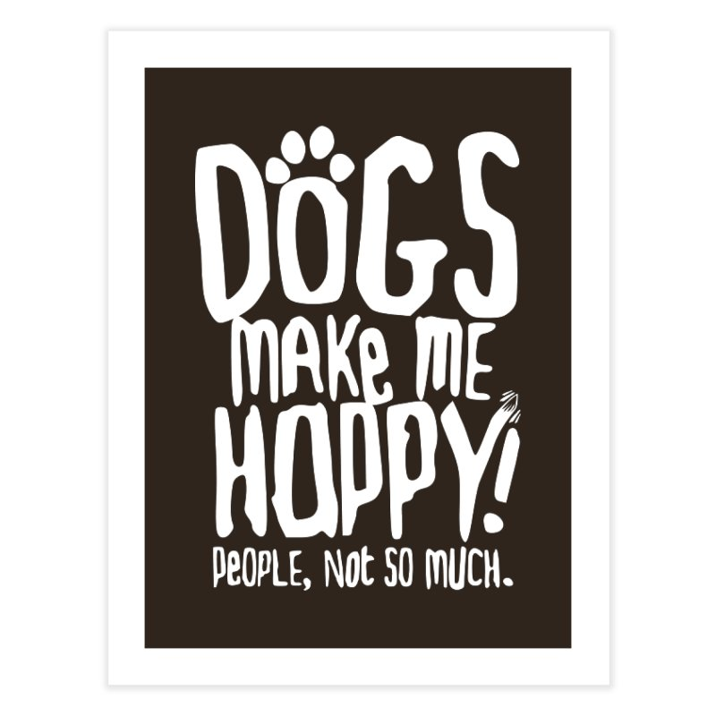 Dogs Make Me Happy Home Fine Art Print by march1studios's Artist Shop