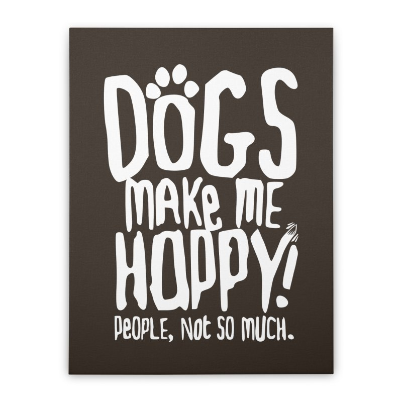 Dogs Make Me Happy Home Stretched Canvas by march1studios's Artist Shop
