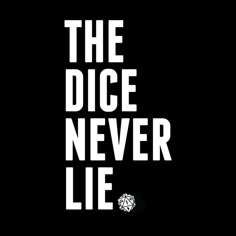 The Dice Never Lie   by March1Studios on Threadless
