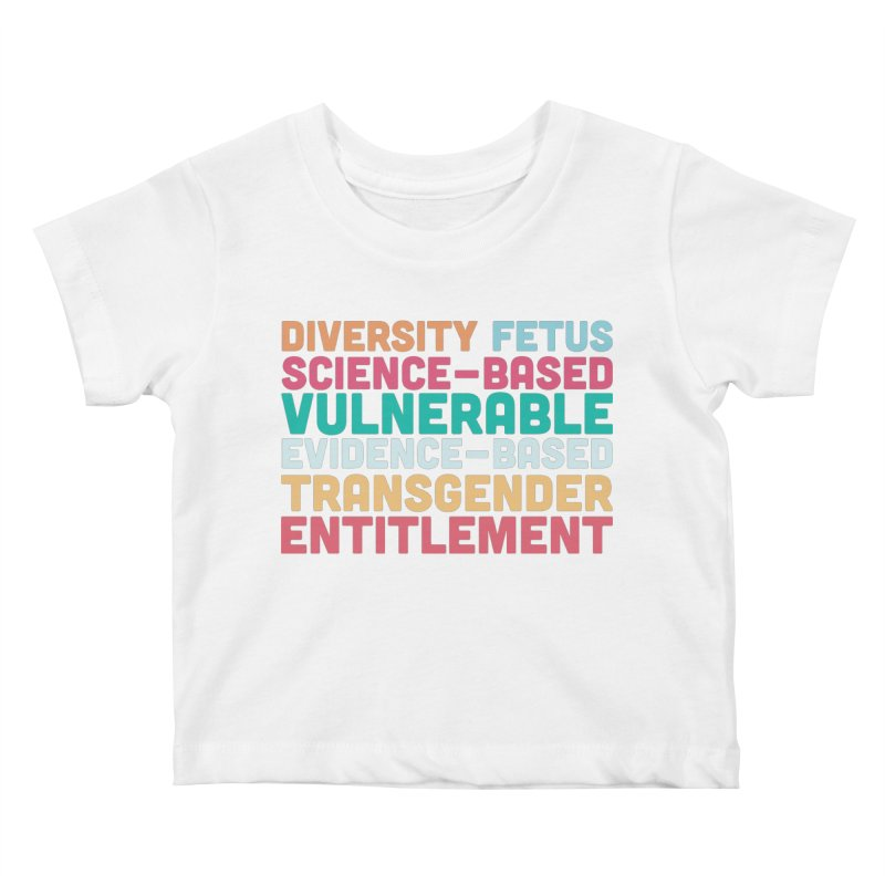 Diversity Fetus Science-Based Vulnerable Evidence-Based Transgender Entitlement Kids Baby T-Shirt by march1studios's Artist Shop