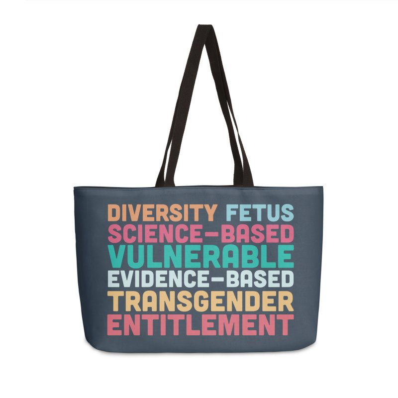 Diversity Fetus Science-Based Vulnerable Evidence-Based Transgender Entitlement Accessories Weekender Bag Bag by March1Studios on Threadless