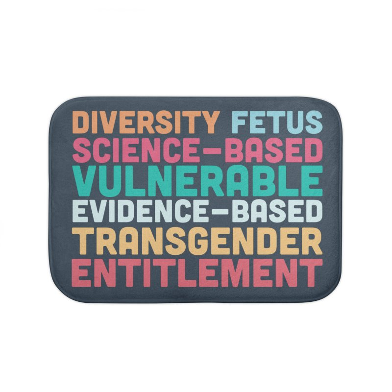 Diversity Fetus Science-Based Vulnerable Evidence-Based Transgender Entitlement Home Bath Mat by March1Studios on Threadless