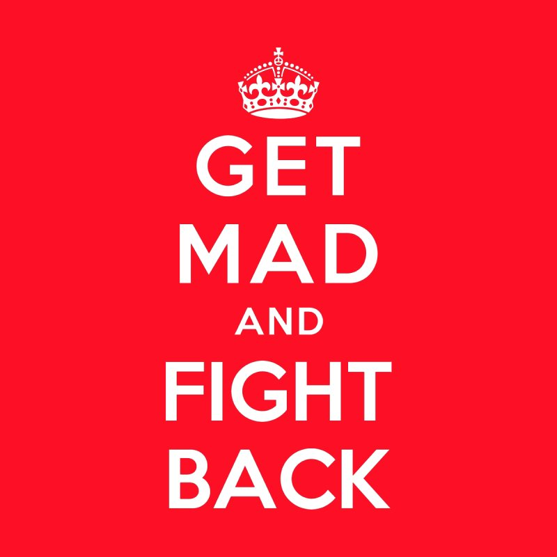 Get Mad And Fight Back by march1studios's Artist Shop