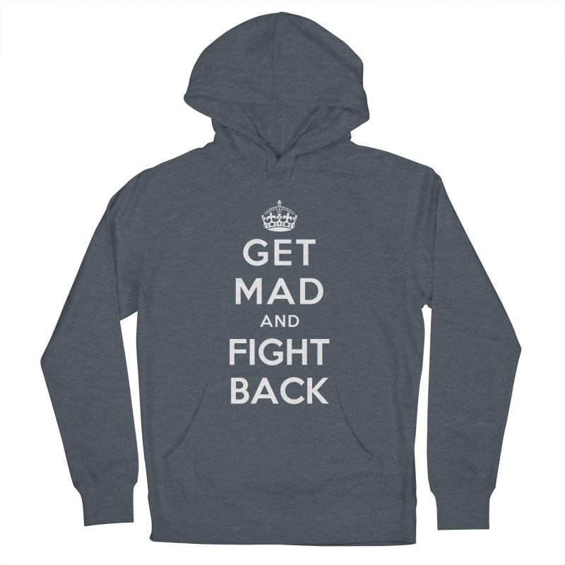Get Mad And Fight Back Women's French Terry Pullover Hoody by march1studios's Artist Shop