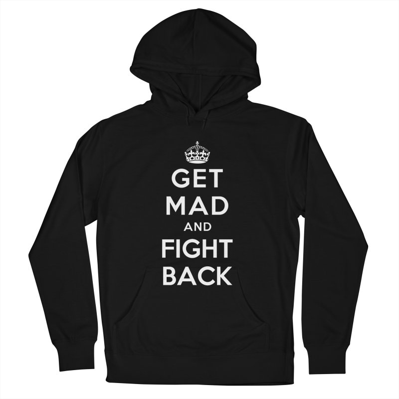Get Mad And Fight Back Men's French Terry Pullover Hoody by march1studios's Artist Shop