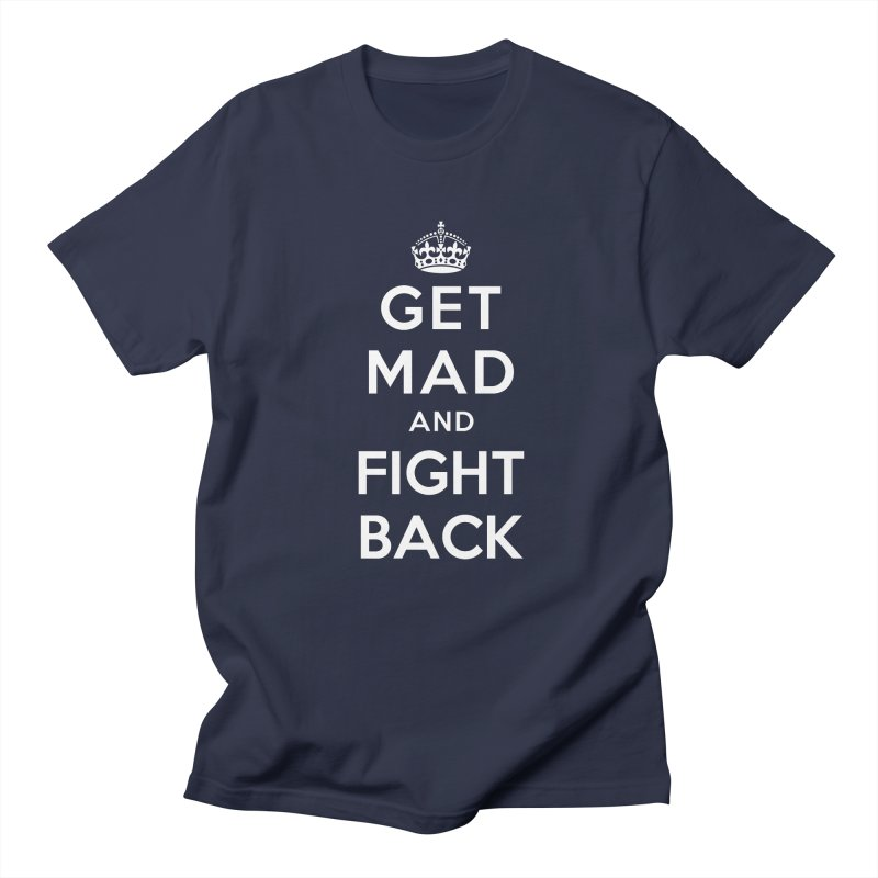 Get Mad And Fight Back Men's T-Shirt by march1studios's Artist Shop