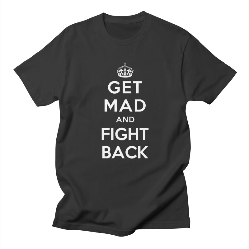 Get Mad And Fight Back Women's Regular Unisex T-Shirt by march1studios's Artist Shop