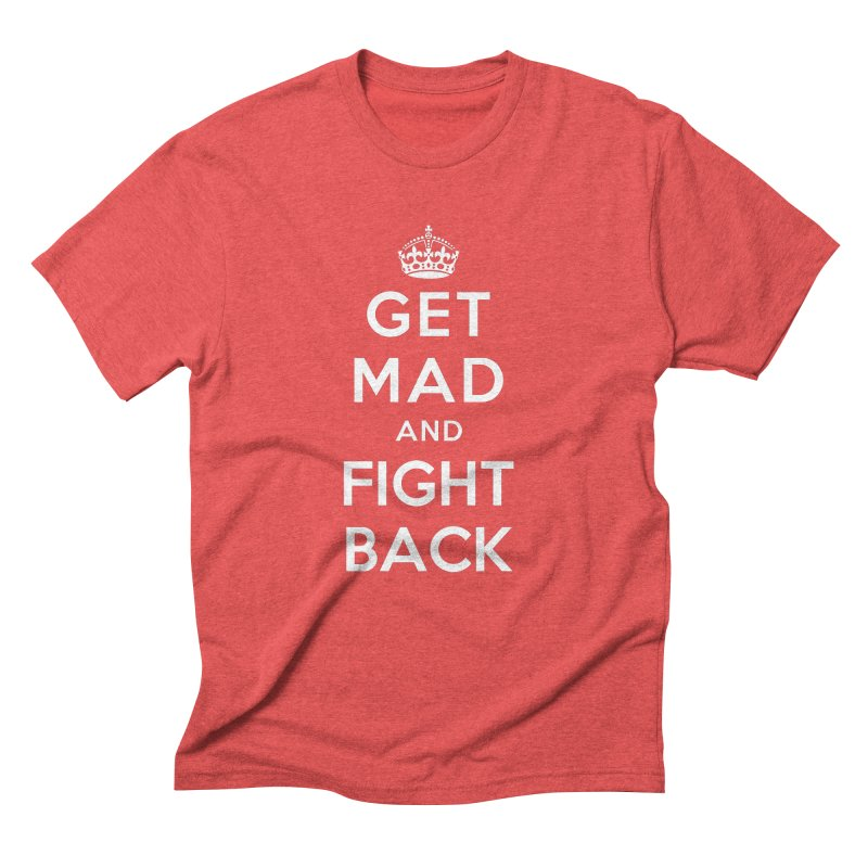 Get Mad And Fight Back Men's Triblend T-Shirt by march1studios's Artist Shop