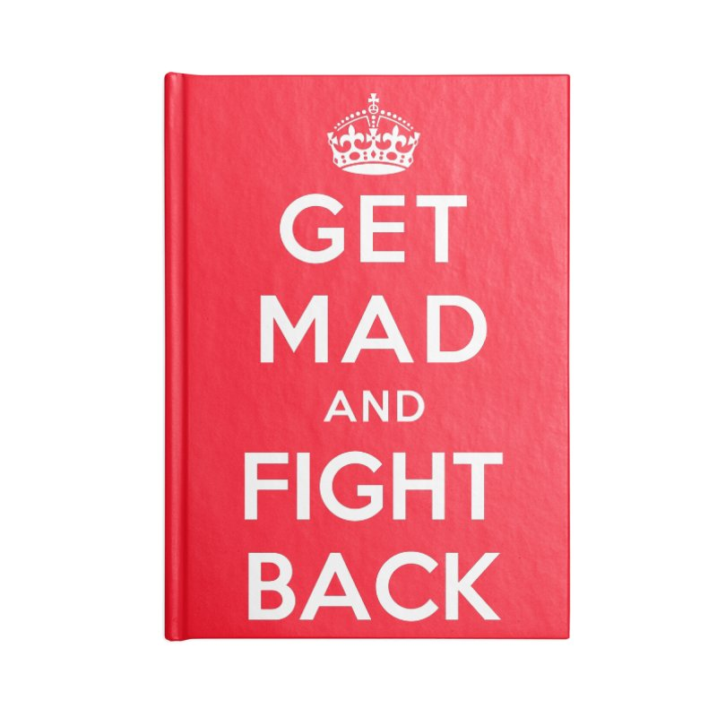 Get Mad And Fight Back Accessories Lined Journal Notebook by March1Studios on Threadless