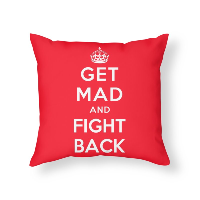 Get Mad And Fight Back Home Throw Pillow by march1studios's Artist Shop