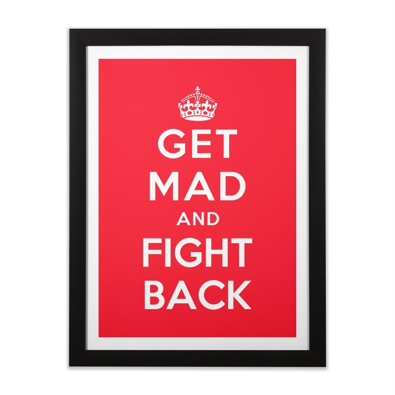 Get Mad And Fight Back Home Framed Fine Art Print by March1Studios on Threadless