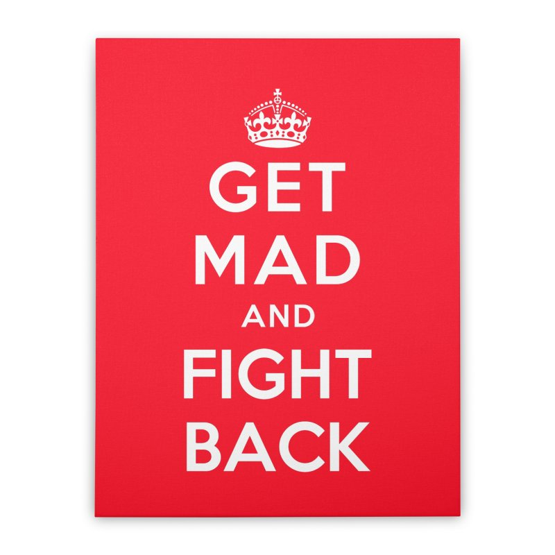 Get Mad And Fight Back Home Stretched Canvas by march1studios's Artist Shop