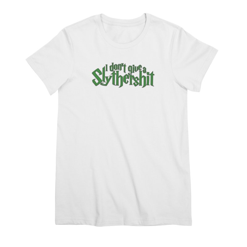 I Don't Give A Slythershit Women's Premium T-Shirt by March1Studios on Threadless