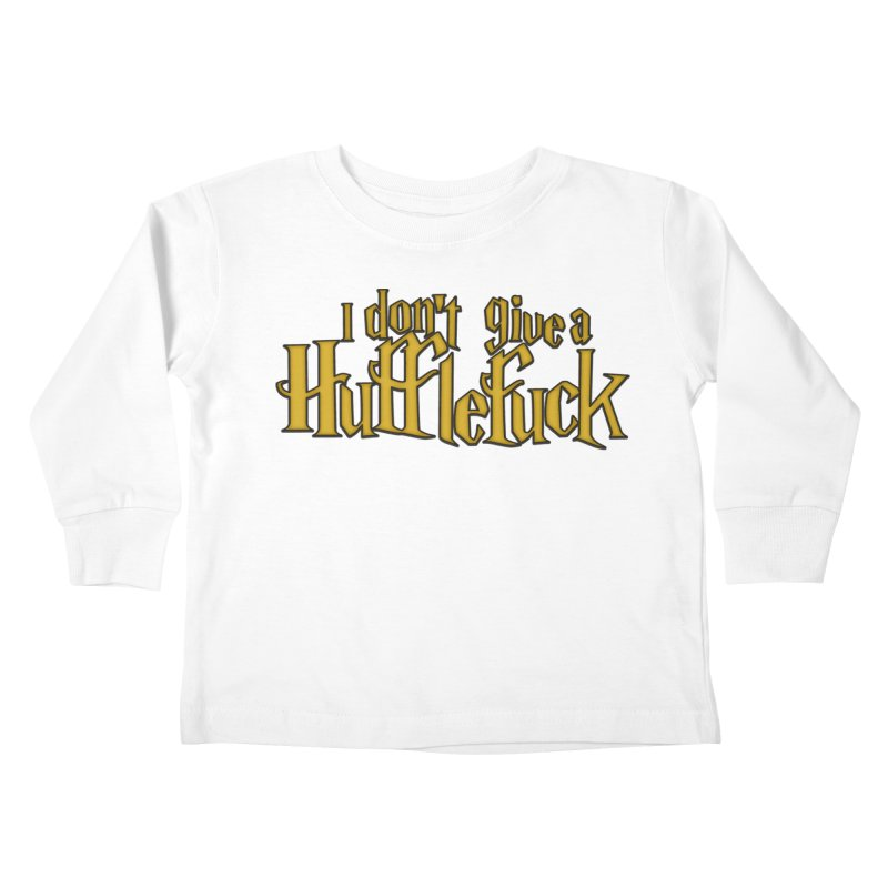 I Don't Give a Hufflefuck Kids Toddler Longsleeve T-Shirt by March1Studios on Threadless