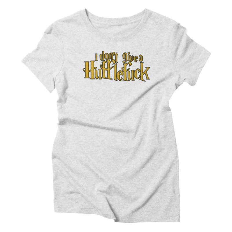 I Don't Give a Hufflefuck Women's Triblend T-Shirt by March1Studios on Threadless