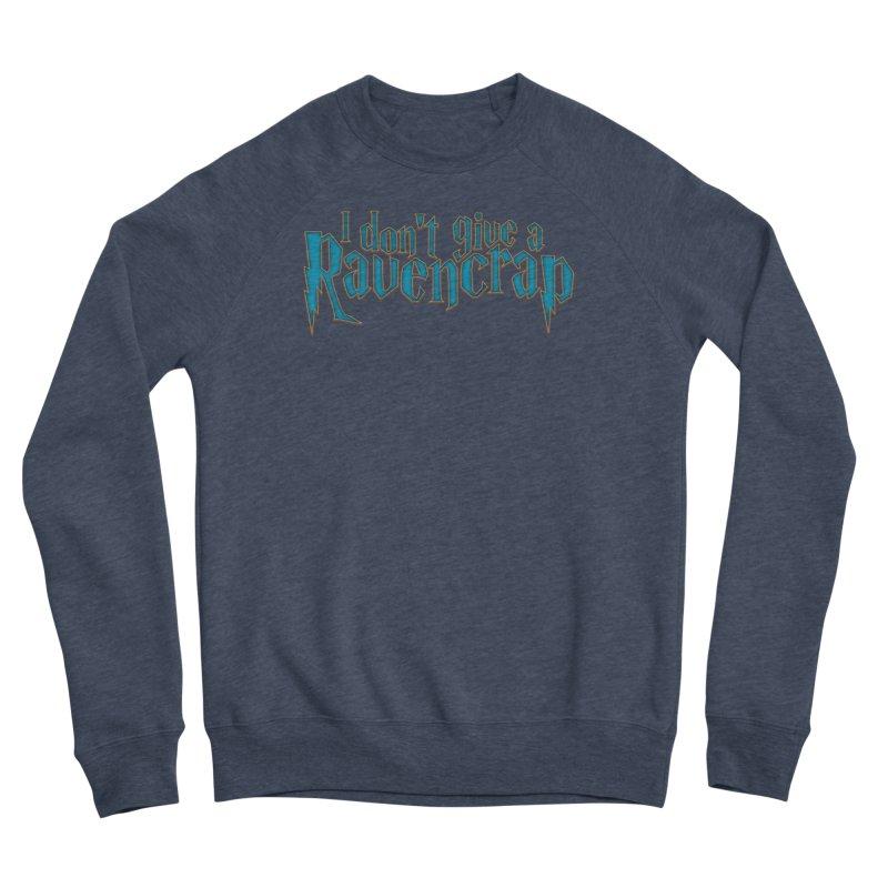 I Don't Give A Ravencrap Men's Sponge Fleece Sweatshirt by March1Studios on Threadless