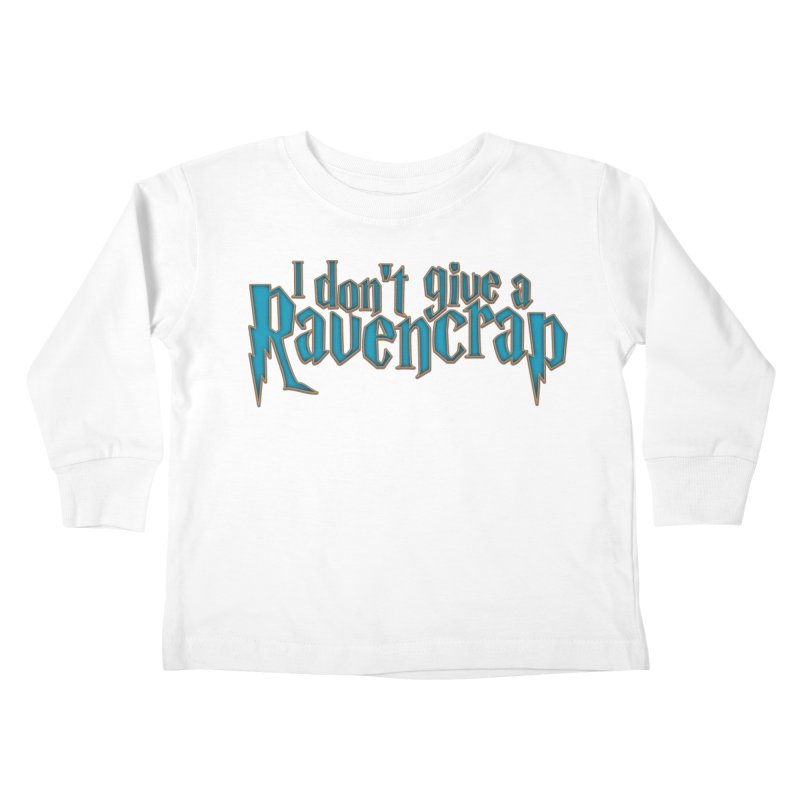I Don't Give A Ravencrap Kids Toddler Longsleeve T-Shirt by March1Studios on Threadless