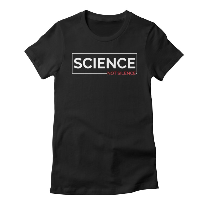 Science Not Silence Women's Fitted T-Shirt by March for Science Phoenix Merch