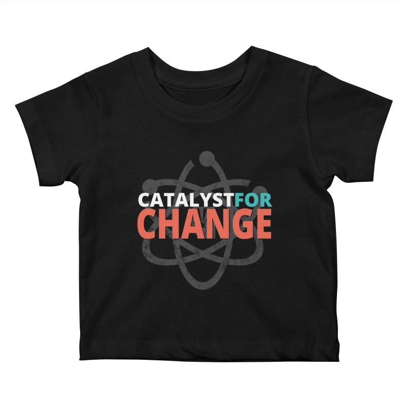 Catalyst for Change Kids Baby T-Shirt by March for Science Phoenix Merch