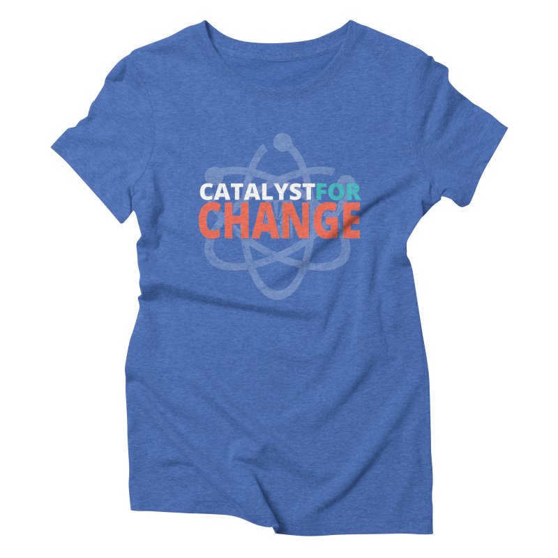 Catalyst for Change Women's Triblend T-Shirt by March for Science Phoenix Merch