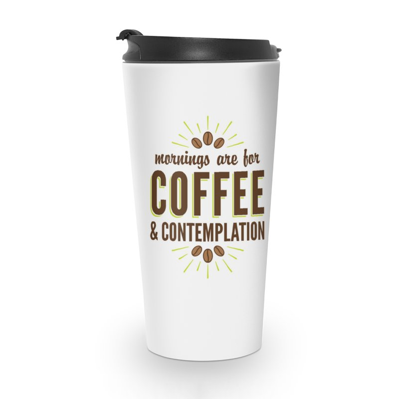 Coffee & Contemplation Accessories Mug by Marci Brinker's Artist Shop