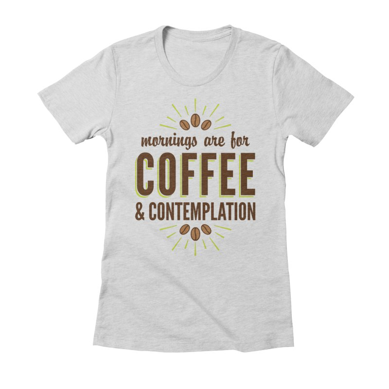 Coffee & Contemplation Women's Fitted T-Shirt by Marci Brinker's Artist Shop