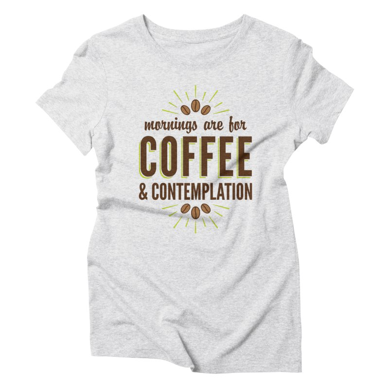 Coffee & Contemplation Women's Triblend T-Shirt by Marci Brinker's Artist Shop