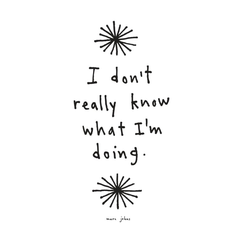 I don't really know what I'm doing by Marc Johns Shop
