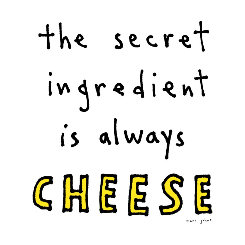 The Secret Ingredient Is Always Cheese (Black) by Marc Johns Shop
