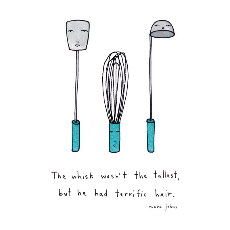 The Whisk Wasn't the Tallest by Marc Johns Shop