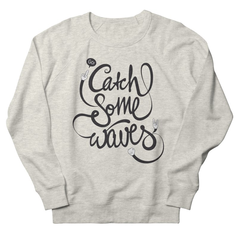 Go catch some waves! Women's French Terry Sweatshirt by marcovanzomeren's Artist Shop