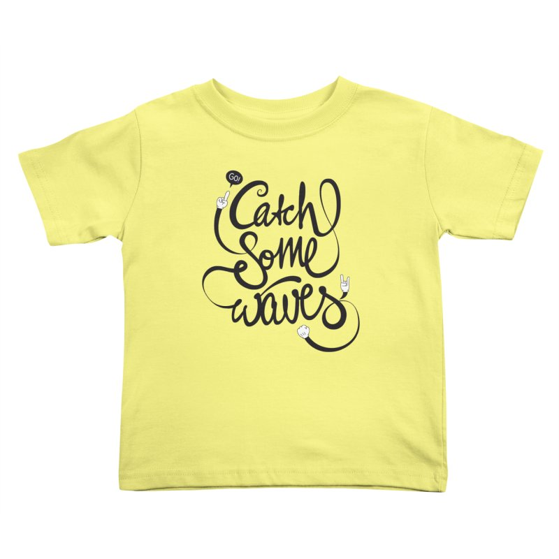 Go catch some waves! Kids Toddler T-Shirt by marcovanzomeren's Artist Shop