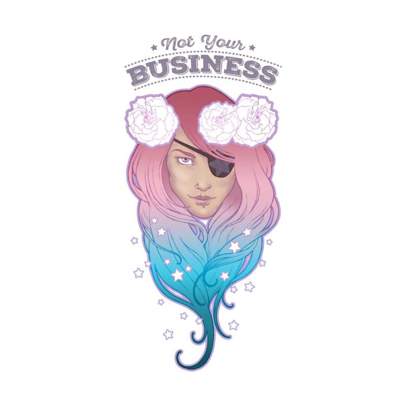 Not Your Business None  by Mar del Valle's Artist Shop