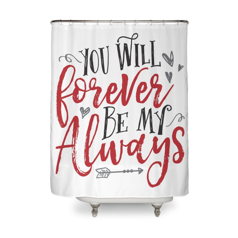 Forever My Always Home Shower Curtain by Margie Mark's Artist Shop