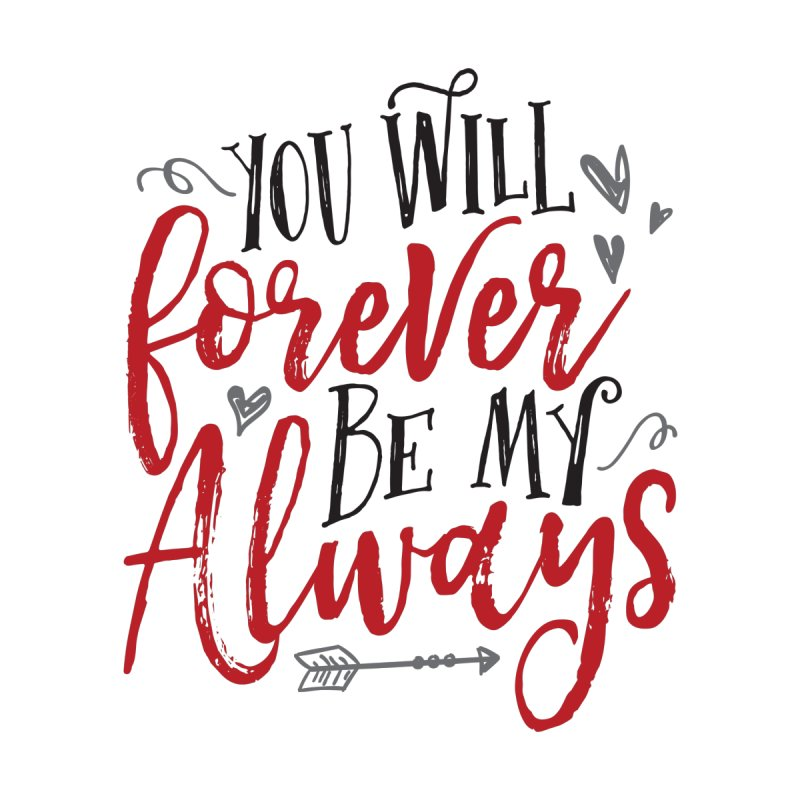 Forever My Always by Margie Mark's Artist Shop