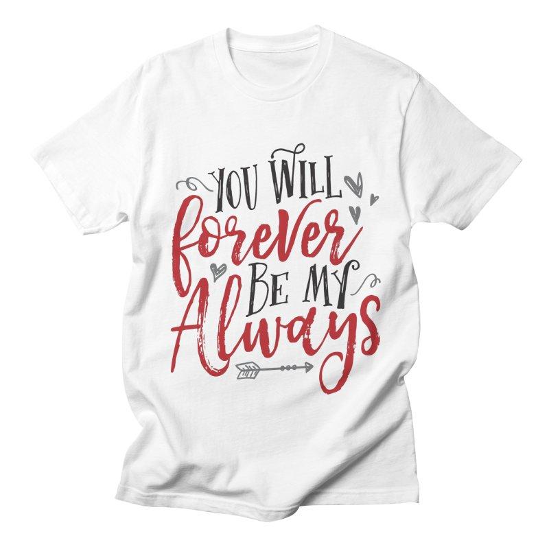 Forever My Always Women's Unisex T-Shirt by Margie Mark's Artist Shop