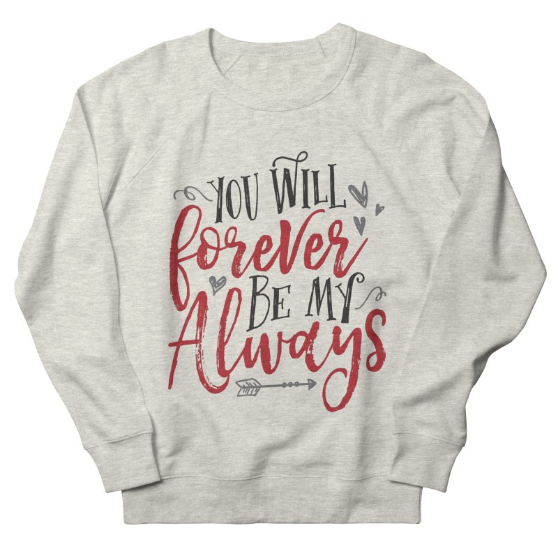 Forever My Always Men's French Terry Sweatshirt by Margie Mark's Artist Shop