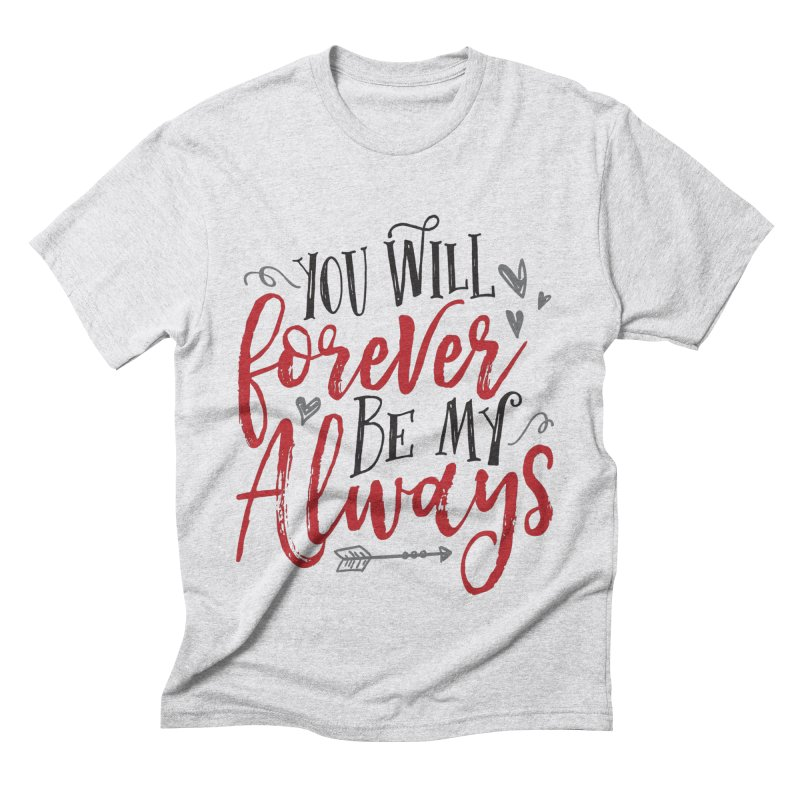Forever My Always Men's Triblend T-Shirt by Margie Mark's Artist Shop