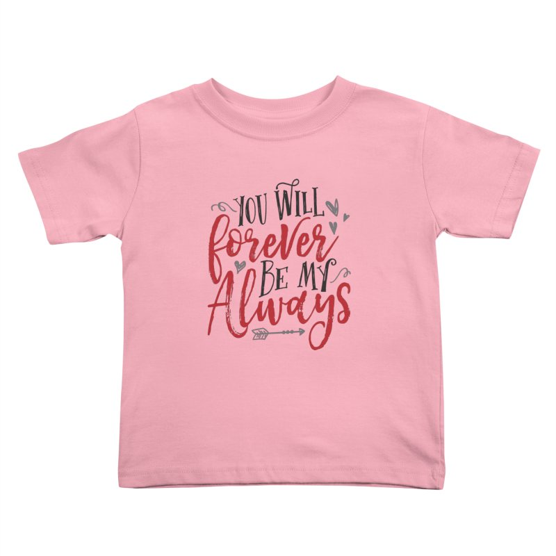 Forever My Always Kids Toddler T-Shirt by Margie Mark's Artist Shop
