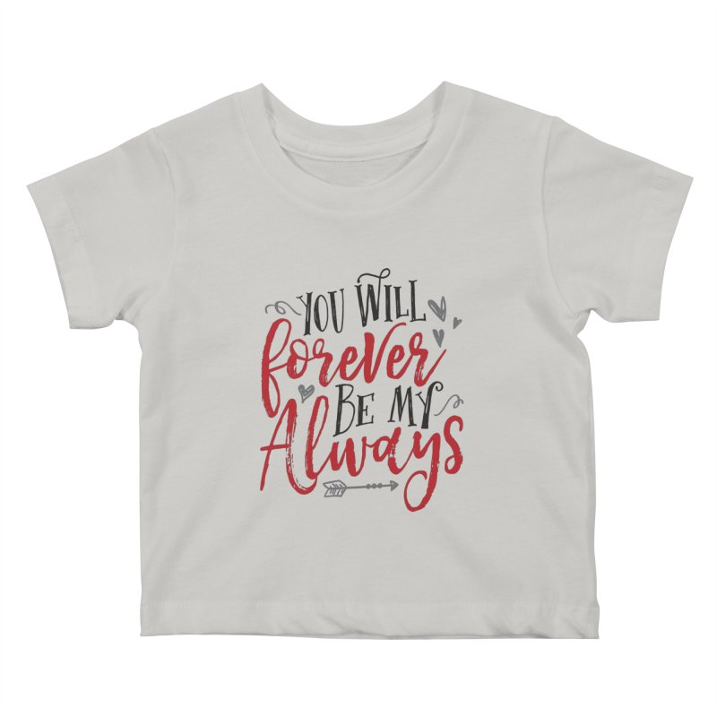 Forever My Always Kids Baby T-Shirt by Margie Mark's Artist Shop