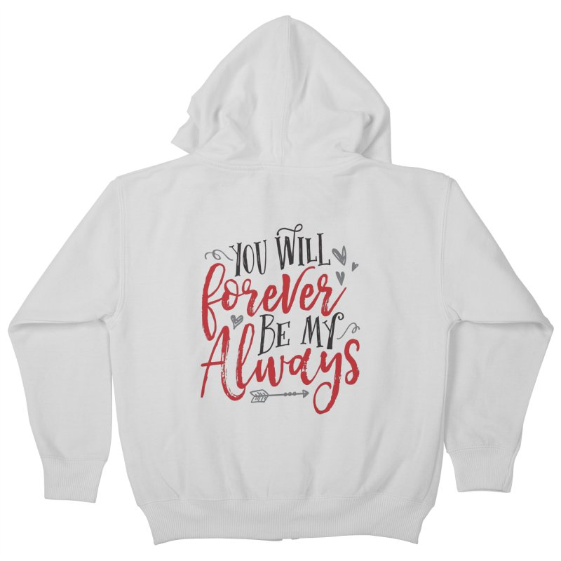 Forever My Always Kids Zip-Up Hoody by Margie Mark's Artist Shop