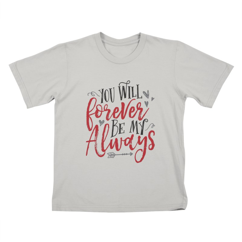 Forever My Always Kids T-Shirt by Margie Mark's Artist Shop