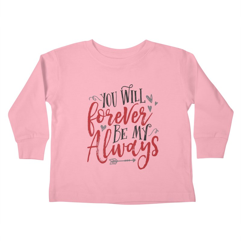 Forever My Always Kids Toddler Longsleeve T-Shirt by Margie Mark's Artist Shop