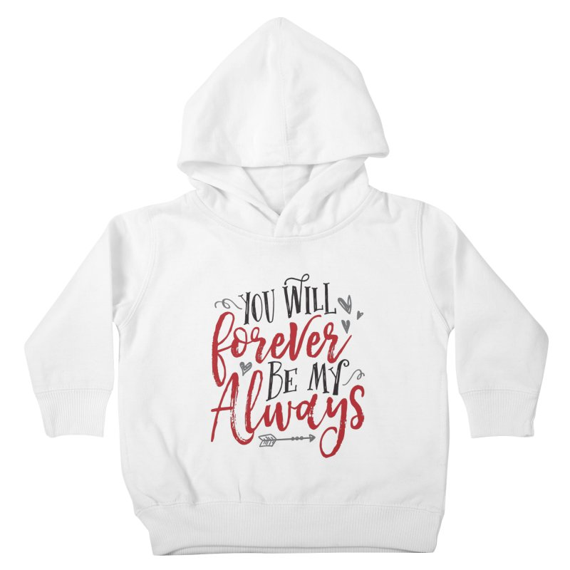 Forever My Always Kids Toddler Pullover Hoody by Margie Mark's Artist Shop