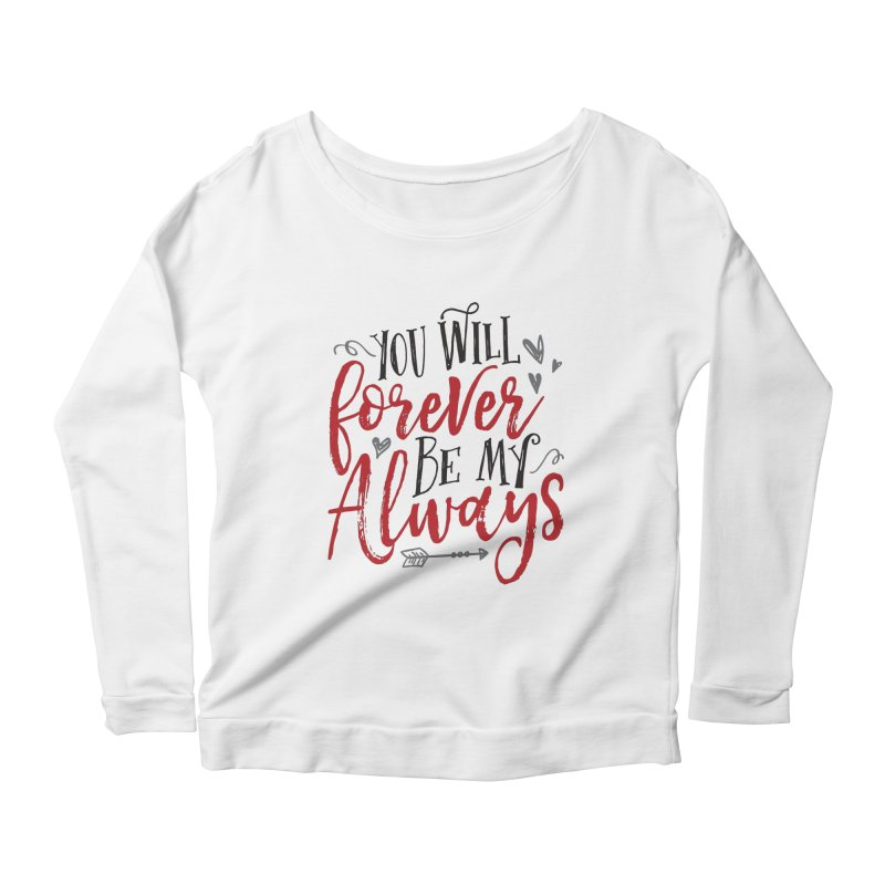 Forever My Always Women's Longsleeve Scoopneck  by Margie Mark's Artist Shop