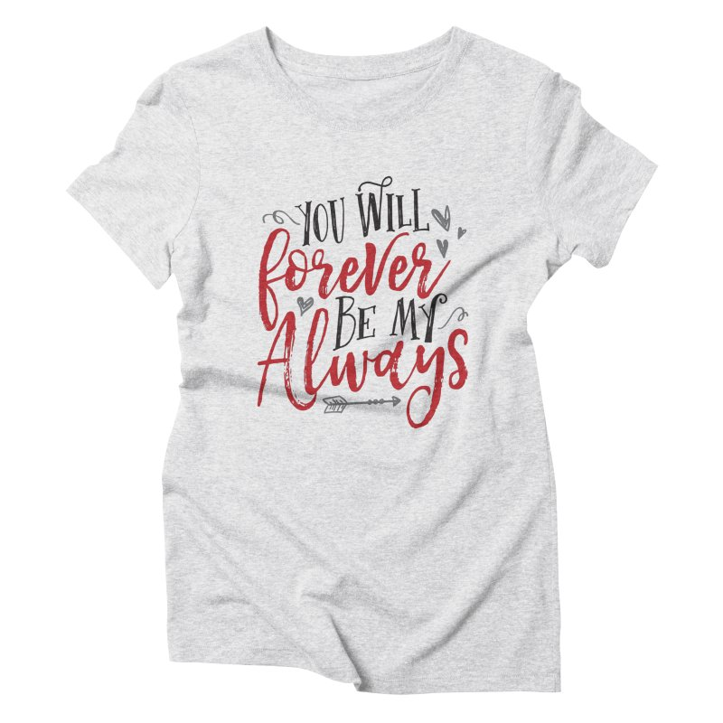 Forever My Always Women's Triblend T-Shirt by Margie Mark's Artist Shop