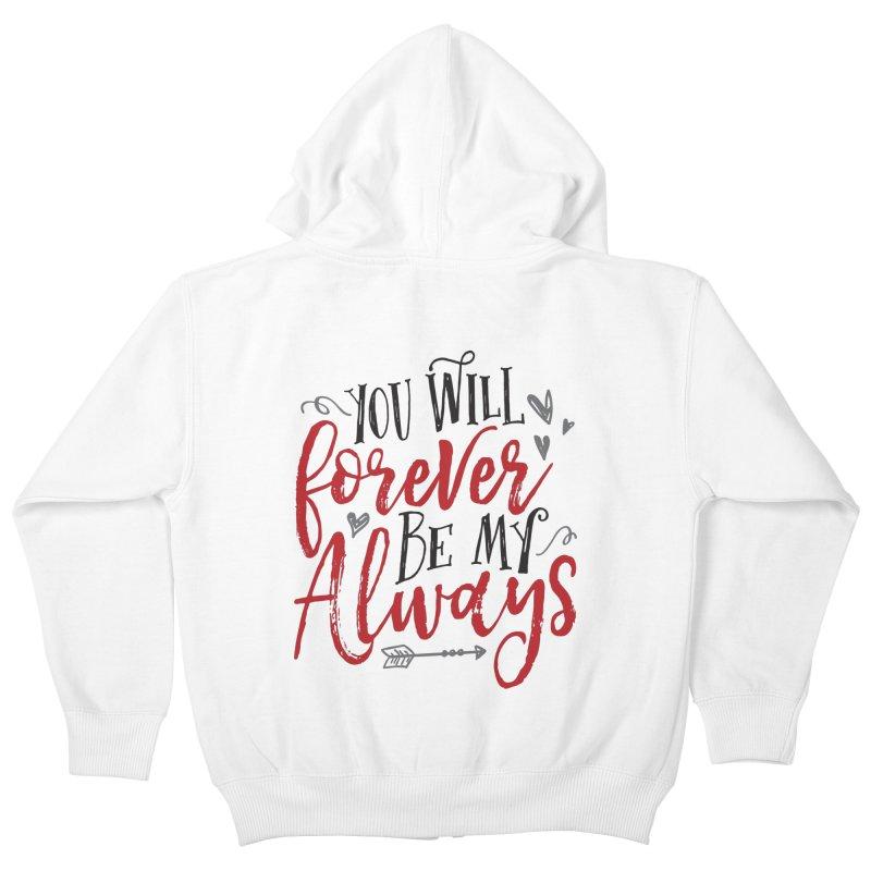 Forever My Always Kids Zip-Up Hoody by Margie Mark's Artist Shop