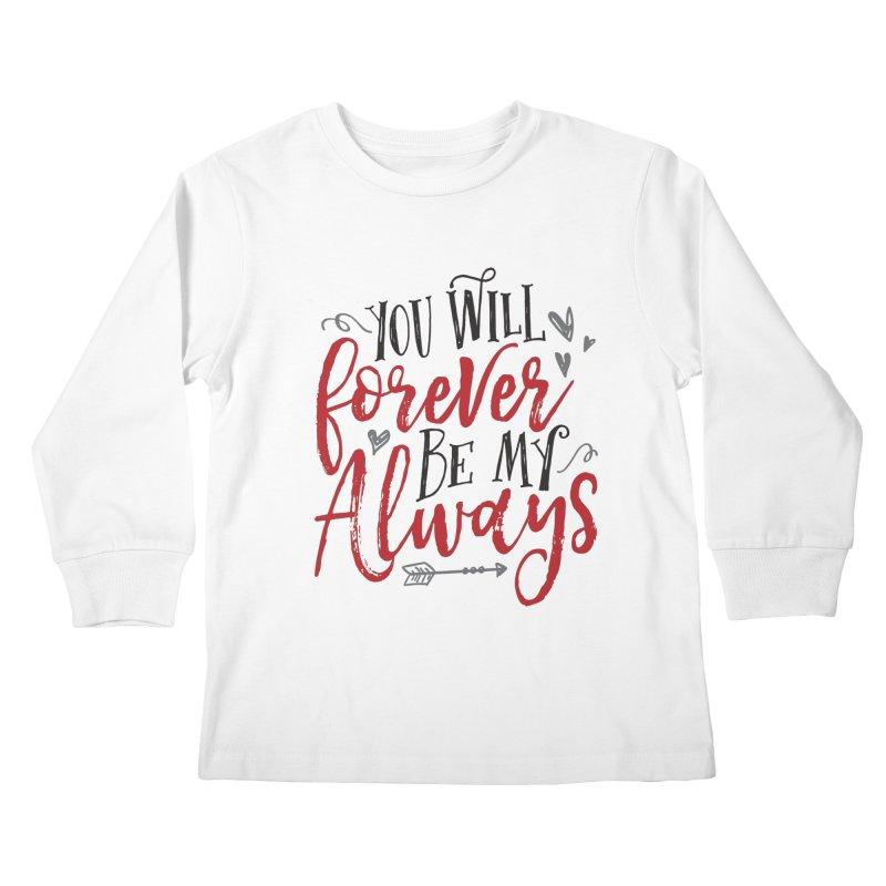 Forever My Always Kids Longsleeve T-Shirt by Margie Mark's Artist Shop